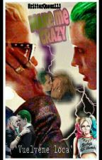 Make me crazy   Joker y Harley Quinn  by WritterQueen113