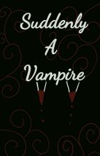 Suddenly A Vampire by whoopiepies