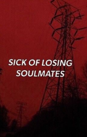 SICK OF LOSING SOUL MATES//D. SMITH by -starryMinter