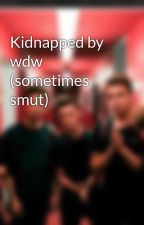 Kidnapped by wdw (sometimes smut) by Corbeanie