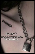 Haven't Forgotten You || G.D by bxbydxlan