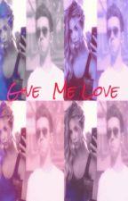 Give Me Love by Elladoraxoxo