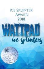 Wattpads Ice Splinter Award 2018 (#IceSplinters18) by IceSplinterAwardDE
