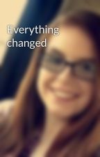 Everything changed by luxalexandra