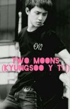 Two Moons (Kyungsoo y tú) by sara_pd2000