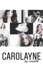 CAROLAYNE  |un amor más allá del limite| by stefPM