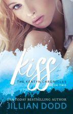 The Keatyn Chronicles: Book 2 - Kiss Me by JillianDodd