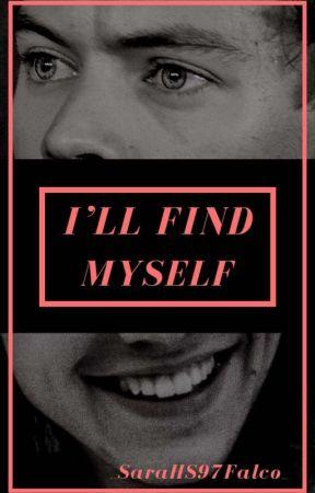 I'll find myself    H.S.  by _SaraHS97Falco_