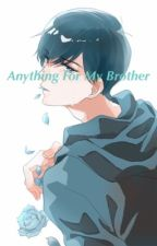 Anything For My Brother {Osomatsu-san Fanfic} by MikeysCliffocanda