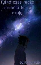 Tylko czas może zmienić to co czuję (Sasuke x Reader)  by Rubygirl123