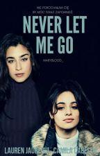 Never let me go | Camren Pl by MaryBlood_