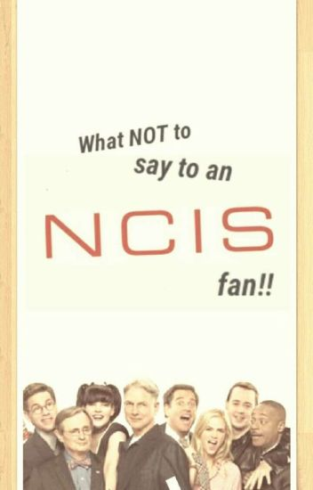What NOT to say to an NCIS fan