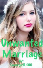 Unwanted Marriage (Completed) by Lovergirl1300