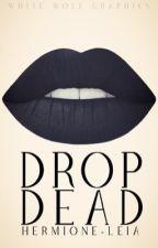 Drop Dead by Hermione-Leia