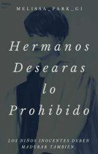 Hermanos: Desearas Lo Prohibido  by Melissa_Park_Gi