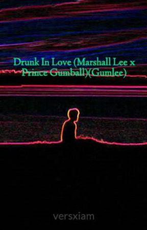 Drunk In Love Marshall Lee X Prince Gumballgumlee Oh God