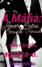 A Máfia: Amor Entre Coração Trincado by MeninaDeJesus09