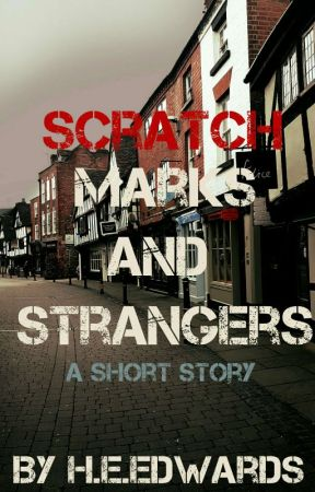Scratch Marks and Strangers by HEEdwards