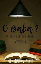 O BABÁ ? (Romance Gay) by MeninoInvisivel