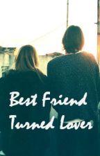 Best Friend Turned Lover by teendreamer10