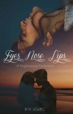 Eyes Nose Lips (Knightinblack Fanfiction) by Kyphrodite1998