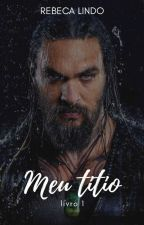 MEU TITIO | Família Kannenberg | Livro 1 by Rebekcah