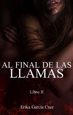 Al final de las llamas 2 {+18} by erikagarciacruz