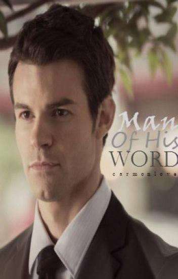 Man Of His Word ~Elijah Mikaelson~