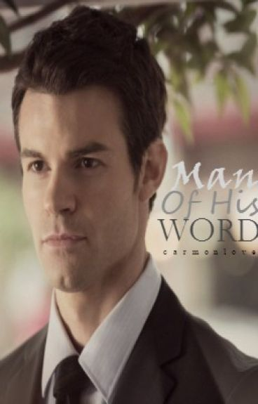 Man Of His Word ~Elijah Mikaelson~