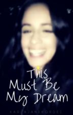 This Must be My Dream ➳ Camren/you (pt/br) by SamantaMills