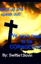 """""""We were made to be CORAGEOUS"""" by prayformamaswift3"""