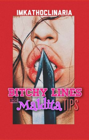 BITCHY LINE'S AND MALDITA TIPS by Imkathoclinaria