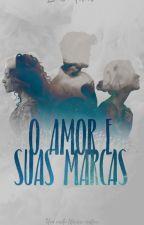 O Amor e Suas Marcas  by LucasMarcos3