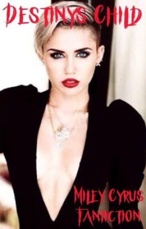 Destinys Child (Miley Cyrus Fanfiction) by xRhythmNationx