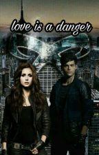 Love is A Danger《Alec lightwood y tu》 by tierna8kawaii
