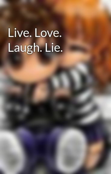 Live. Love. Laugh. Lie. by MikkiForestWorsnop