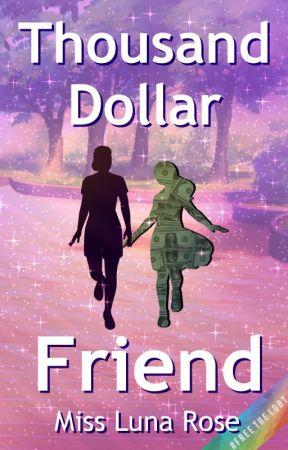 Thousand Dollar Friend by MissLunaRose