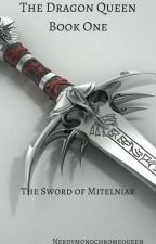 The Dragon Queen: (1) The Sword of Mitelniar by L0k1-F0r3st
