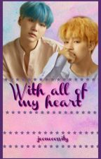With all of my heart [Yoonmin] © by jeonecessity