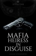 Mafia Heiress In Disguise by SteilinK