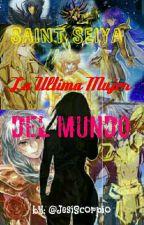 La Ultima Mujer Del Mundo. SAINT SEIYA (Dorados x Tn___) by JesiScorpio