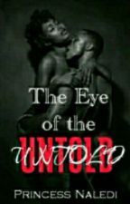 In The Eye Of The Untold Truth  by princessnaledi