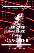 Arranged marriage to the gangster (Jungkook ff) Version 1✔ by Baby_Nochu