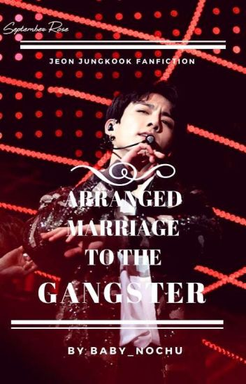 Arranged marriage to the gangster (Jungkook ff) Version 1