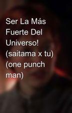 Ser La Más Fuerte Del Universo! (saitama x tu) (one punch man) by magali505