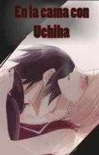 En la cama con Uchiha. by GabSakUchiha