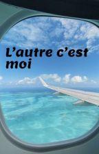 L'Autre C'est Moi {Histoire Vraie} by nalalionne