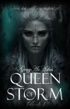 QUEEN OF STORM (Book 1) by GrayAsAshes