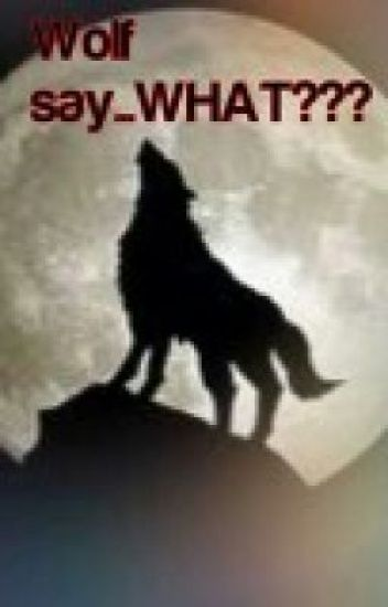 Wolf Say....WHAT??? (boyxboy) (werewolf)