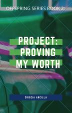 PROJECT: PROVING MY WORTH (COMPLETED) by CrisciaArcilla